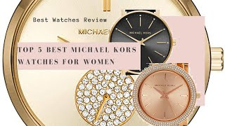Top 5 Best MICHAEL KORS Watches for Women - Best Watches Review