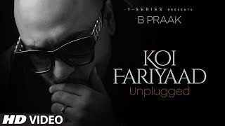 KOI FARIYAAD Unplugged | B PRAAK | T-Series - Download this Video in MP3, M4A, WEBM, MP4, 3GP