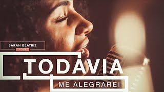 Sarah Beatriz - Todavia Me Alegrarei (Cover)