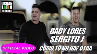 BABY LORES, SERGITO J - COMO TU NO HAY OTRA - (OFFICIAL VIDEO) REGGAETON 2017