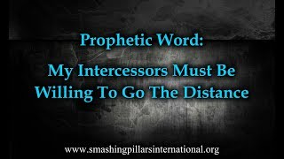 Prophetic Word: My Intercessors Must Be Willing To Go The Distance