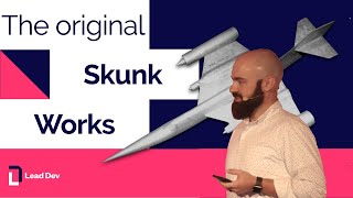 The Original Skunk Works – Nickolas Means | The Lead Developer UK 2017