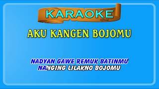AKU KANGEN BOJOMU ~ Karaoke