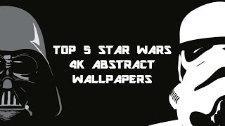 Top 5 STAR WARS 4K ABSTRACT WALLPAPERS