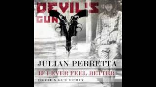 Julian Perretta - If I Ever Feel Better (Devil's Gun Remix)