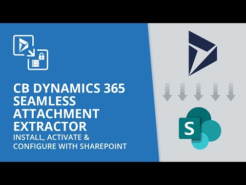 CB Dynamics 365 Seamless Attachment Extractor - Install, Activate & Configure with SharePoint