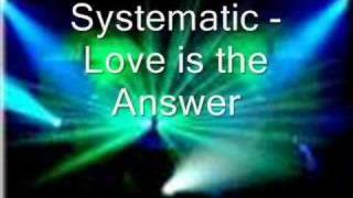 Systematic - love is the answer