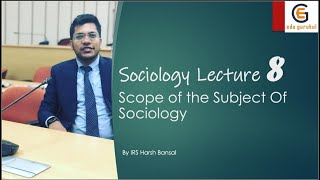Sociology Lecture 8 : Scope Of the Subject Of Sociology