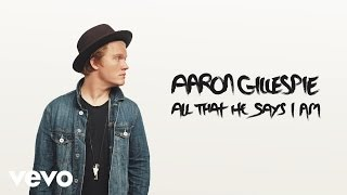 Aaron Gillespie - All That He Says I Am (Audio)