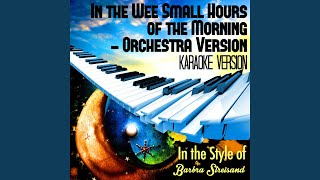 In the Wee Small Hours of the Morning - Orchestra Version (In the Style of Barbra Streisand)...