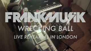 FrankMusik - Wrecking Ball / I Need A Dollar (Rehearsal In The London Studio)