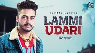 Lammi Udari | (Full Song) | Gurdas Sandhu | Kunwar Brar | New Punjabi Songs 2019 | Punjabi Songs