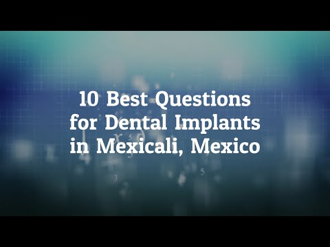 10 Best Questions to Ask Before Going For Dental Implants in Mexicali, Mexico