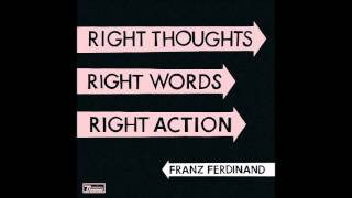 Franz Ferdinand - Can't Stop Feeling [ Right Thoughts Right Words Right Action]