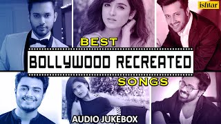 BEST BOLLYWOOD RECREATED SONGS |Atif Aslam & Stebin Ben |New Version of Old Evergreen Songs |JUKEBOX