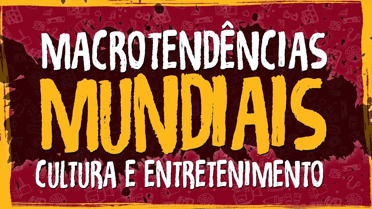 Macrotendências Mundiais – Cultura e Entretenimento