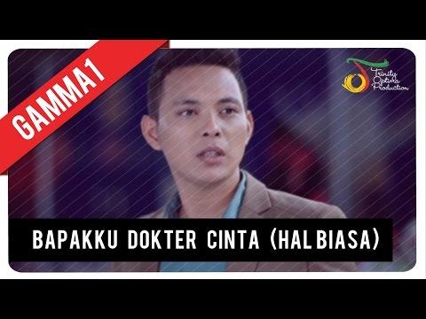 GAMMA1 - Bapakku Dokter Cinta (Hal Biasa) | VC Trinity