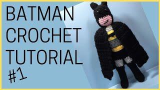 CROCHET TUTORIAL : Batman Amigurumi Pattern - Part One | Justice League Crochet