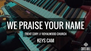 We Praise Your Name (LIVE!) // Trent Cory // Keys Cam // Curtis Buell