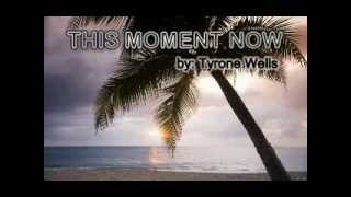 This moment now lyrics (Tyrone Wells)