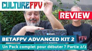 BetaFPV Advanced Kit 2, un pack complet pour débuter ? partie 2