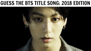 GUESS THE BTS TITLE SONG BY IT'S FIRST 5 SECONDS | 2018 Edition