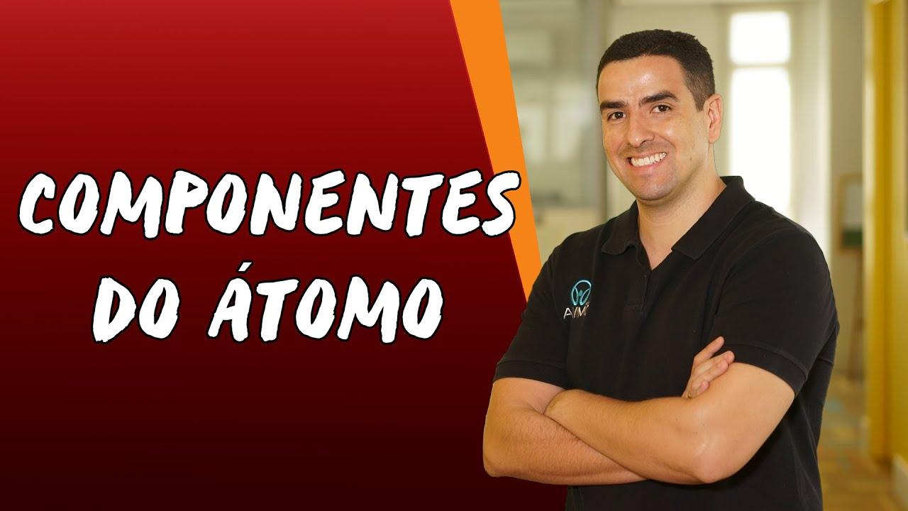 Componentes do Átomo