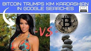 BITCOIN DESTROYS KIM KARDASHIAN IN GOOGLE SEARCHES
