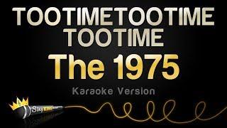 The 1975   TOOTIMETOOTIMETOOTIME (Karaoke Version)