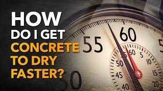 How Do I Get Concrete to Dry Faster?