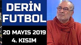 (..) Derin Futbol 20 Mayıs 2019 Kısım 4/4 - Beyaz TV