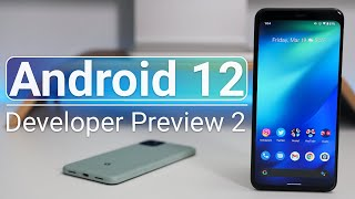 Android 12 Developer Preview 2  - What's New?