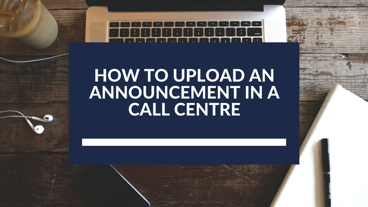 How to Upload an Announcement in A Call Centre