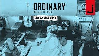 Regi & Milo Meskens   Ordinary (Jaxx & Vega Remix) + Lyrics