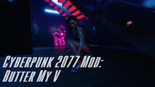 Cyberpunk 2077 Mod - Butter My V