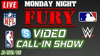 Monday Night Fury | Video Call-Show 3/25/19