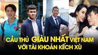 BẤT NGỜ với TOP 5 CẦU THỦ GIÀU và GIA THẾ nhất Việt Nam: Choáng với cái tên cuối cùng | NEXT SPORTS