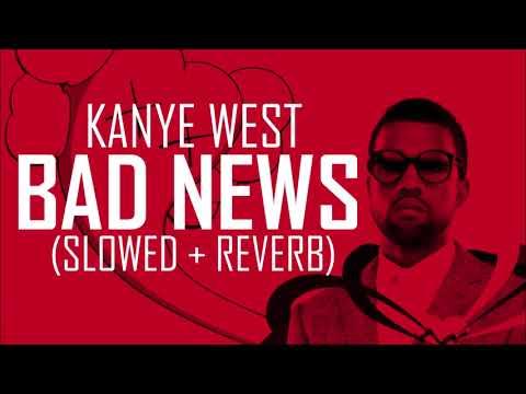 Kanye West - Bad News (slowed + reverb)