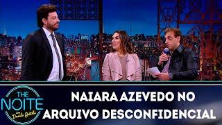 Arquivo desconfidencial com Naiara Azevedo   The Noite (01/11/18)