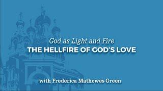 God as Light & God as Fire: The Hellfire of God's Love