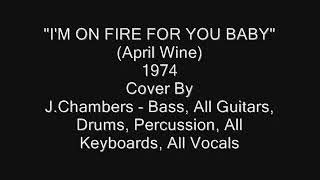 Im On Fire For You Baby - Full Cover 2.0 (April Wine)