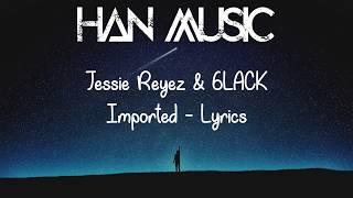 Jessie Reyez & 6LACK    Imported (Lyrics)