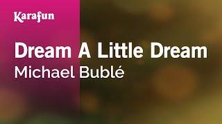 Dream A Little Dream - Michael Bublé   Karaoke Version   KaraFun