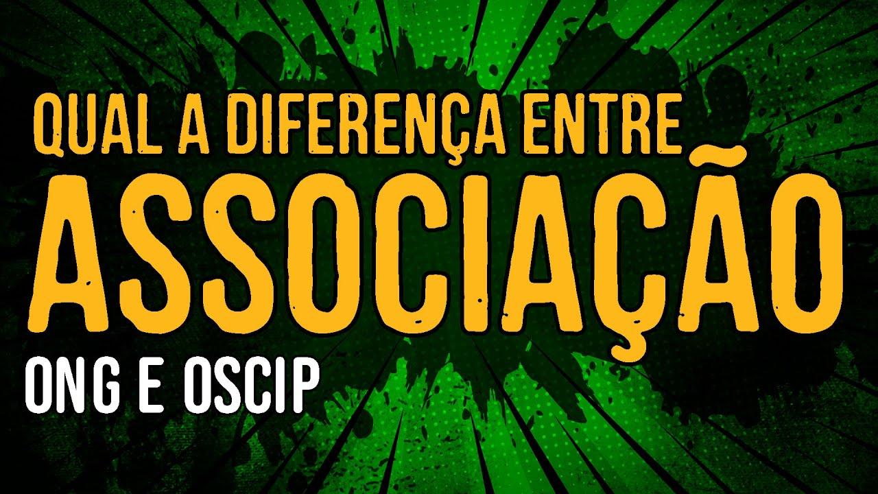 Qual a Diferença entre Associação Sem Fins Lucrativos, ONG e OSCIP?