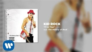 Kid Rock - F*ck That