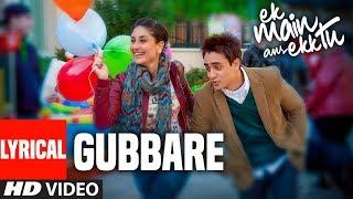Lyrical Video: Gubbare |  Ek Main Aur Ekk Tu | Imran Khan, Kareena Kapoor