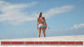 Freddy Mercury - Living On My Own (Crazy Ibiza Remix 2016)