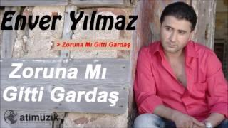 Enver Yılmaz - Zoruna Mı Gitti Gardaş [Official Audio]