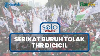 SOLO UPDATE: Suara Serikat Pekerja di Solo Menolak THR Dicicil