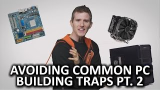 Avoiding Common PC Building Traps - Episode 2